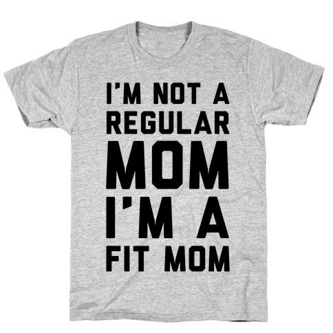 I'm Not a Regular Mom I'm a Fit Mom T-Shirt