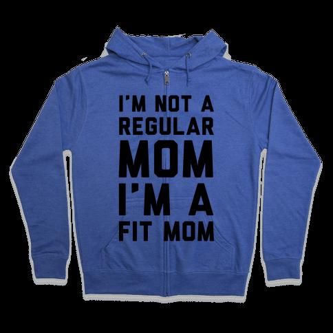 I'm Not a Regular Mom I'm a Fit Mom Zip Hoodie