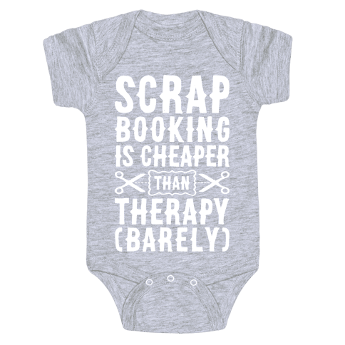 Scrapbooking Is Cheaper Than Therapy Baby Onesy