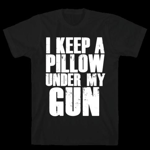 I Keep a Pillow Under My Gun Mens T-Shirt