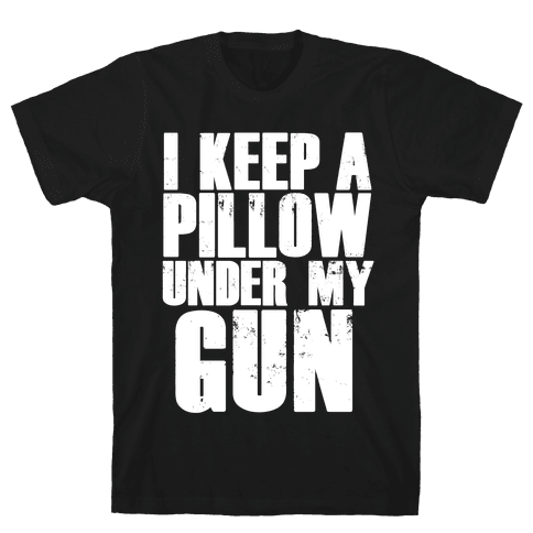 I Keep a Pillow Under My Gun Mens T-Shirt
