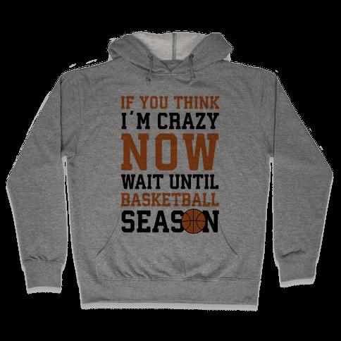 If You Think I'm Crazy Now Wait Until Basketball Season Hooded Sweatshirt