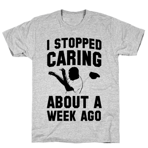 I Stopped Caring About a Week Ago Mens T-Shirt