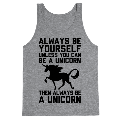 Always Be Yourself, Unless You Can Be A Unicorn Tank Top