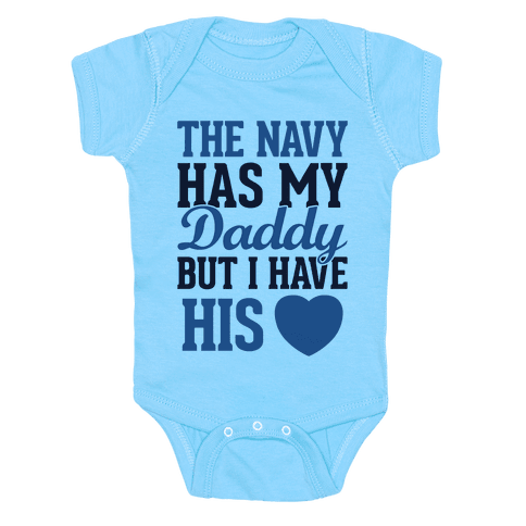 The Navy Has My Daddy, But I Have His Heart Baby Onesy