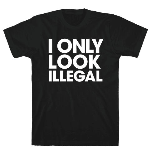 I Only Look Illegal Mens T-Shirt