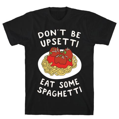 Don't Be Upsetti Eat Some Spaghetti T-Shirt