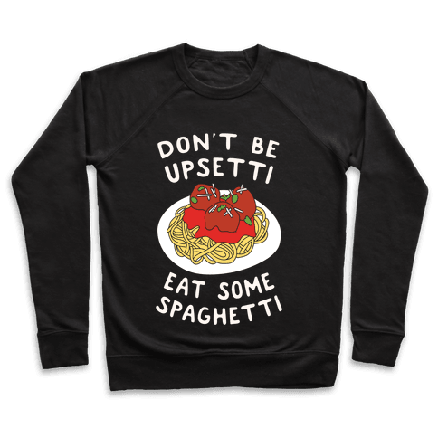 Don't Be Upsetti Eat Some Spaghetti Pullover