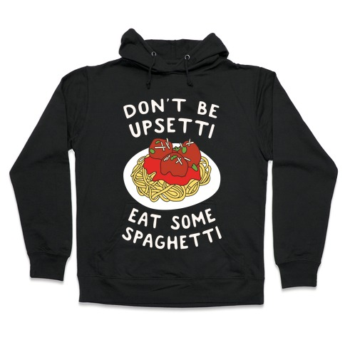 Don't Be Upsetti Eat Some Spaghetti Hooded Sweatshirt