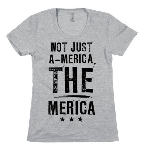Not A-Merica, THE Merica Womens T-Shirt
