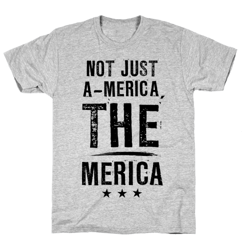 Not A-Merica, THE Merica Mens T-Shirt