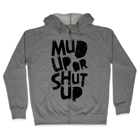 Mud Up or Shut Up Zip Hoodie