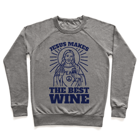 Jesus Makes The Best Wine Pullover