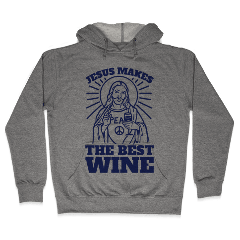 Jesus Makes The Best Wine Hooded Sweatshirt