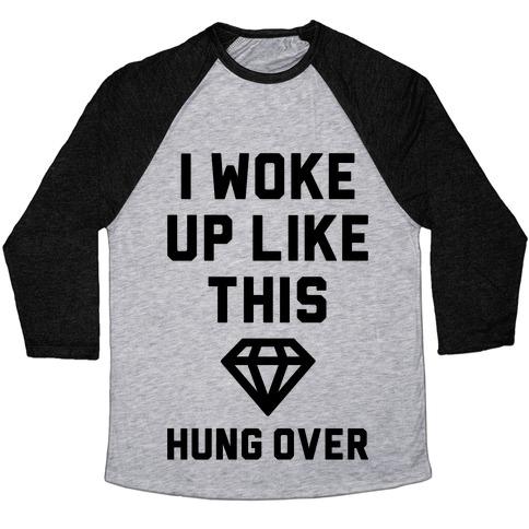 I Woke Up Like This Hung Over Baseball Tee