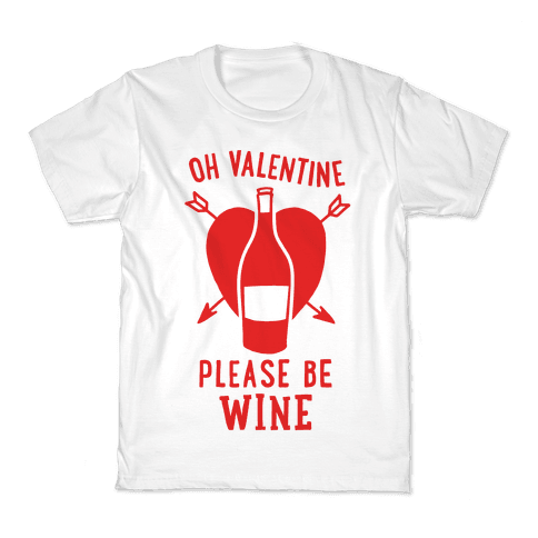 Oh Valentine, Please Be Wine Kids T-Shirt