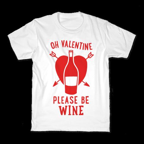 Oh Valentine, Please Be Wine Kids T-Shirt