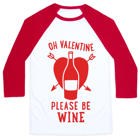 Oh Valentine, Please Be Wine Baseball Tee