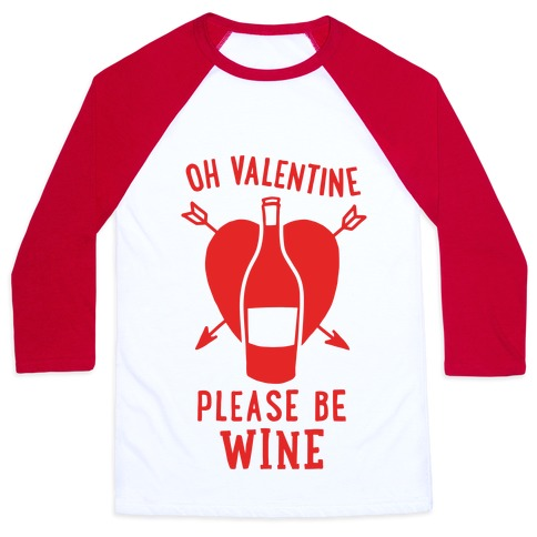 Oh Valentine, Please Be Wine Baseball Tee