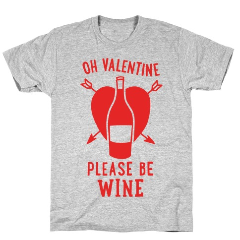 Oh Valentine, Please Be Wine T-Shirt