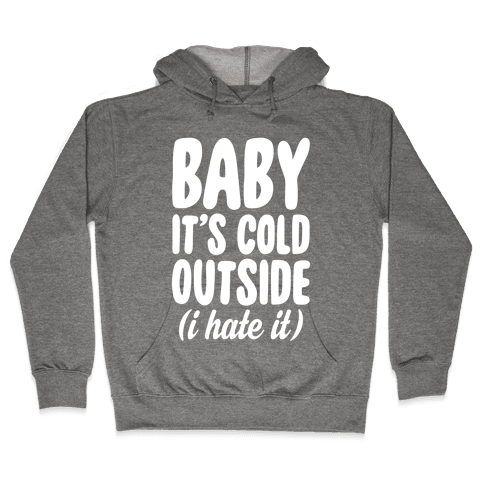 Baby It's Cold Outside (I Hate It) Hooded Sweatshirt