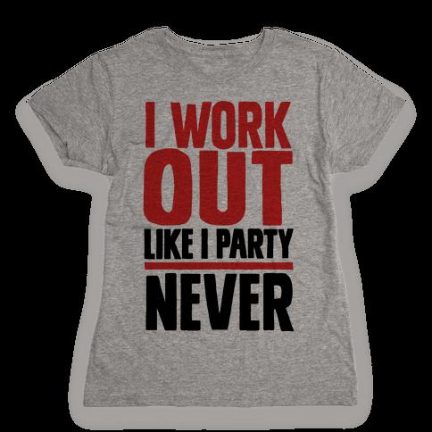 I Workout Like I Party Womens T-Shirt