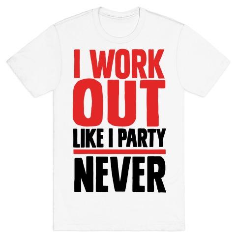 I Workout Like I Party Mens T-Shirt