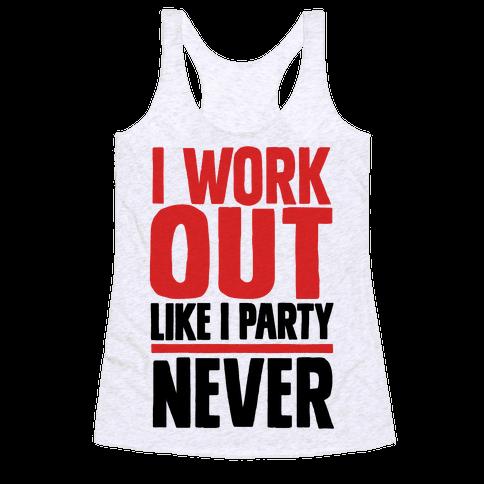 I Workout Like I Party Racerback Tank Top
