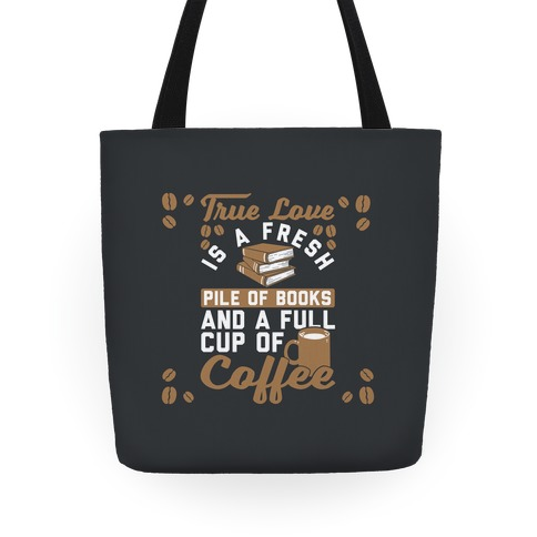 True Love Is A Fresh Pile Of Books And A Full Cup Of Coffee Tote