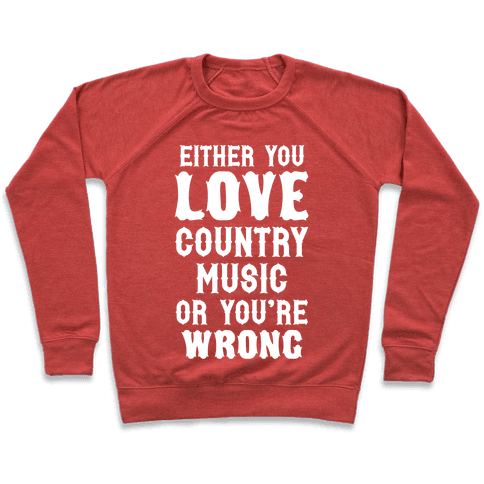 Either You Love Country Music Or You're Wrong Pullover