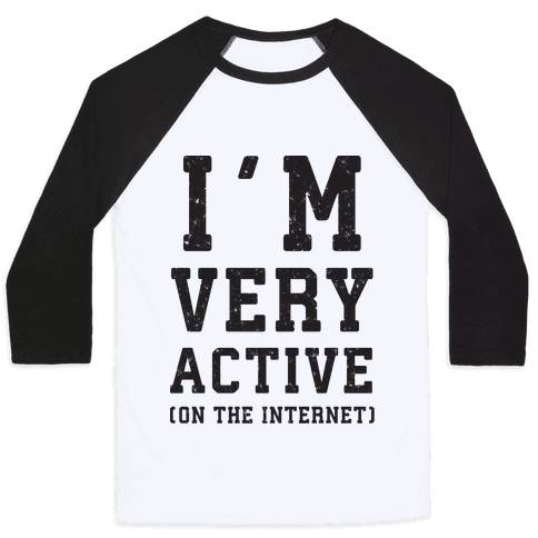 I'm Very Active (On The Internet) Baseball Tee