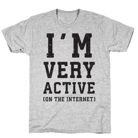 I'm Very Active (On The Internet) Mens/Unisex T-Shirt