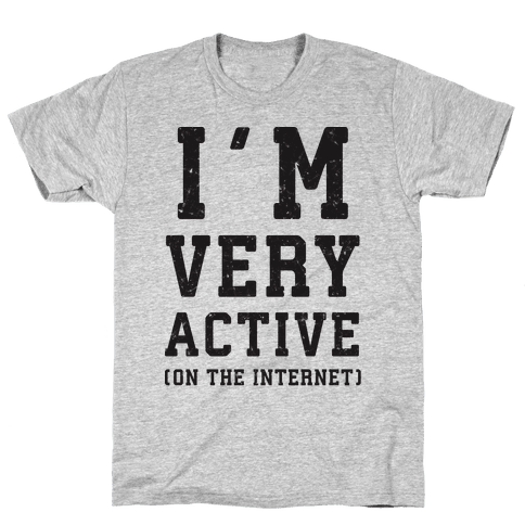 I'm Very Active (On The Internet) Mens T-Shirt