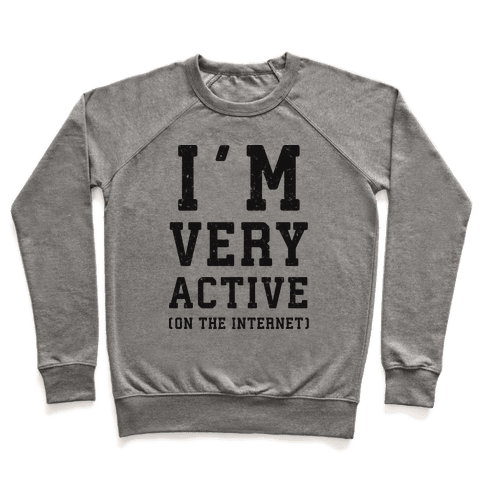 I'm Very Active (On The Internet) Pullover