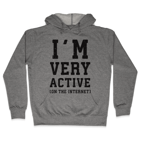 I'm Very Active (On The Internet) Hooded Sweatshirt