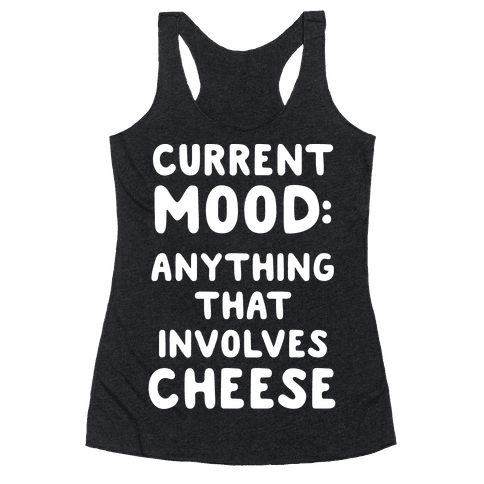 Current Mood: Anything That Involves Cheese Racerback Tank Top