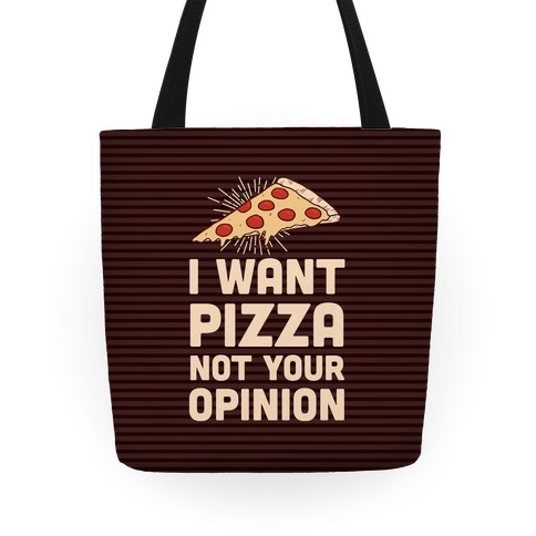I Want Pizza Not Your Opinion Tote