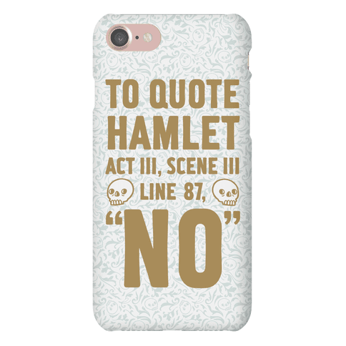 To Quote Hamlet Act III, Scene iii Line 87, No Phone Case
