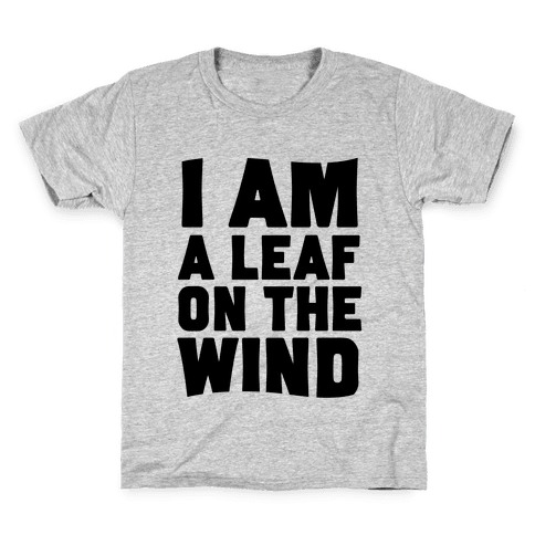 I Am A Leaf On The Wind Kids T-Shirt