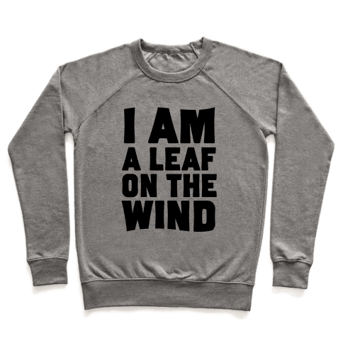 I Am A Leaf On The Wind Pullover