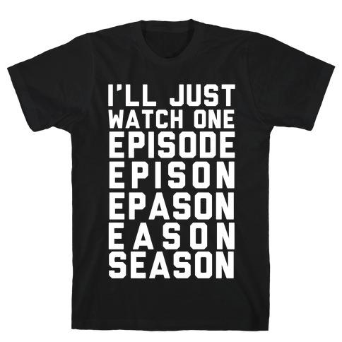 I'll Just Watch One Episode Season T-Shirt