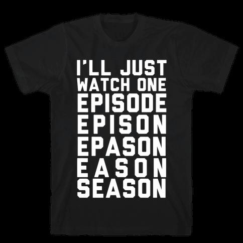 I'll Just Watch One Episode Season Mens/Unisex T-Shirt