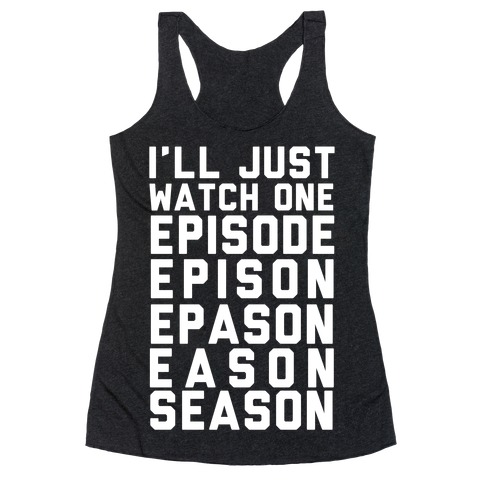 I'll Just Watch One Episode Season Racerback Tank Top