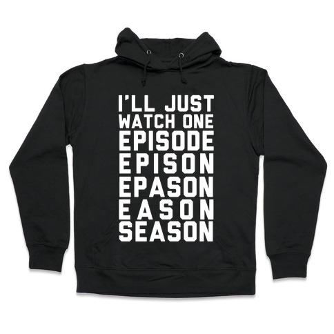 I'll Just Watch One Episode Season Hooded Sweatshirt