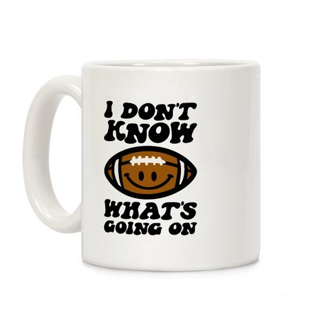 I Don't Know What's Going On Football Parody Coffee Mug