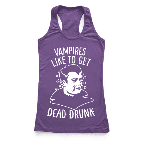 Vampires Like to Get Dead Drunk Racerback Tank Top
