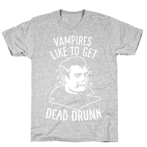 Vampires Like to Get Dead Drunk T-Shirt