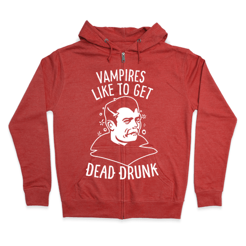 Vampires Like to Get Dead Drunk Zip Hoodie