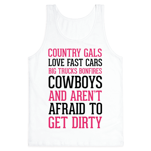 Country Gals Love Fast Cars Big Trucks Bonfires Cowboys And Aren't Afraid To Get Dirty Tank Top