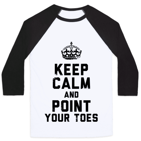 Keep Calm and Point Your Toes (Tank) Baseball Tee